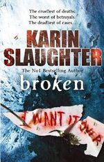 Broken  : The cruellest of deaths... The worst of betrayals... The deadliest of cases... - Karin Slaughter