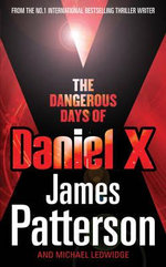 The Dangerous Days of Daniel X : Daniel X Series : Book 1 - James Patterson