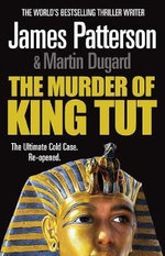 The Murder of King Tut :  The Plot to Kill the Child King - James Patterson