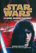 Star Wars The Clone Wars Gambit : Siege : Star Wars - Karen Miller