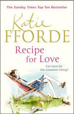 Recipe for Love : Can Love Be The Sweetest Thing? - Katie Fforde