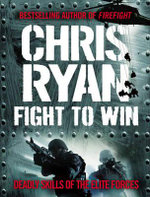 Fight to Win : Deadly Skills of the Elite Forces - Chris Ryan
