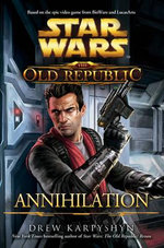 The Old Republic: Annihilation : Star Wars Series : Book 90 - Drew Karpyshyn