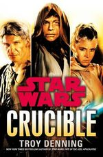 Star Wars : Crucible : Star Wars Series :Book  88  - Troy Denning