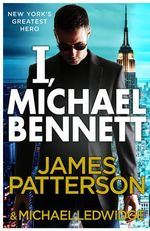 I, Michael Bennett : Michael Bennett Series : Book 5 - James Patterson