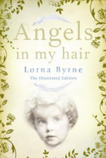 Angels in My Hair : Illustrated edition - Lorna Byrne