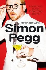 Nerd Do Well : A Small Boy's Journey to Becoming a Big Kid - Simon Pegg