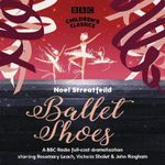 Ballet Shoes : Children's Classics Ser. - Noel Streatfeild
