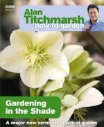 Alan Titchmarsh How to Garden : Gardening in the Shade - Alan Titchmarsh