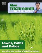 Alan Titchmarsh How to Garden : Lawns Paths and Patios - Alan Titchmarsh