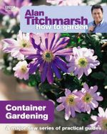 Alan Titchmarsh How to Garden : Container Gardening - Alan Titchmarsh