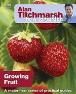 Alan Titchmarsh How to Garden : Growing Fruit - Alan Titchmarsh