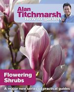 Alan Titchmarsh How to Garden : Flowering Shrubs - Alan Titchmarsh