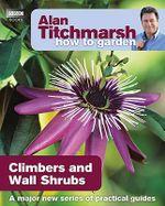 Alan Titchmarsh How to Garden : Climbers and Wall Shrubs - Alan Titchmarsh