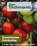 Alan Titchmarsh How to Garden : Greenhouse Gardening - Alan Titchmarsh