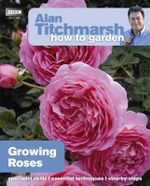 Alan Titchmarsh How to Garden : Growing Roses - Alan Titchmarsh