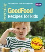 Good Food: Recipes for Kids : Triple-tested Recipes - Angela Nilsen