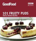 Good Food : 101 Fruity Puds : Good Food Series