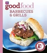 Good Food: Barbecues and Grills : Triple-tested Recipes - Sarah Cook