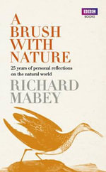 A Brush with Nature : 25 Years of Personal Reflections on Nature - Richard Mabey
