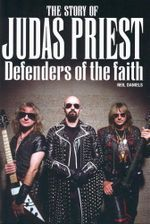 The Story of Judas Priest : Defenders of the Faith - Neil Daniels