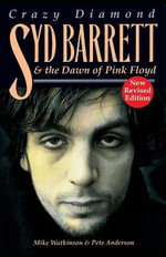 Crazy Diamond : Syd Barrett And The Dawn Of Pink Floyd :  Syd Barrett And The Dawn Of Pink Floyd - Mike Watkinson