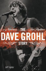 The Dave Grohl Story : Nirvana - Foo Fighters - Jeff Apter