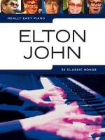 Really Easy Piano : Elton John: 24 Classic Songs