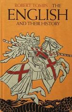 The English and Their History : The First Thirteen Centuries - Robert Tombs