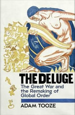 The Deluge : The Great War and the Remaking of Global Order 1916-1931 - Adam Tooze