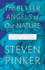 The Better Angels of Our Nature : The Decline of Violence in History and Its Causes - Steven Pinker