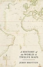 A History of the World in Twelve Maps : Legendary Photographs, Adventures, and Discoveries... - Jerry Brotton