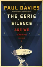 The Eerie Silence : Are We Alone In The Universe? :  Are We Alone in the Universe? - Paul Davies
