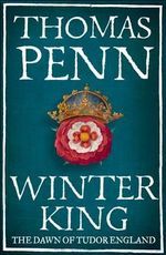 Winter King : The Dawn of Tudor England - Thomas Penn