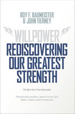 Willpower : Rediscovering Our Greatest Strength - Roy F. Baumeister