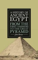 A History of Ancient Egypt : From the First Farmers to the Great Pyramid - John Romer