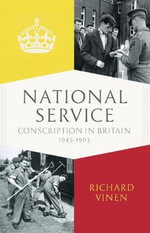 National Service : Conscription in Britain, 1945-1963 - Richard Vinen