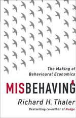 Misbehaving : The Making of Behavioural Economics - Richard H. Thaler