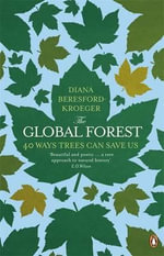 The Global Forest : 40 Ways Trees Can Save Us - Diana Beresford Kroeger