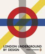 London Underground by Design - Mark Ovenden