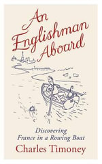 An Englishman Aboard : Discovering France in a Rowing Boat - Charles Timoney