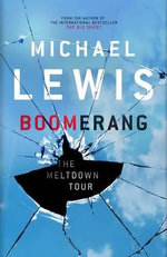 Boomerang : Adventures of a Financial Disaster Tourist - Michael Lewis