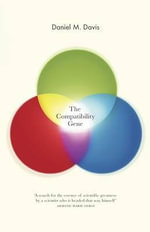 The Compatibility Gene : How Our Bodies Fight Disease, Attract Others, and Define Our Selves - Daniel M. Davis