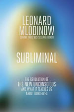 Subliminal : The New Unconscious and What it Teaches Us - Leonard Mlodinow