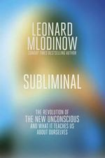 Subliminal : The Revolution of the New Unconscious and What it Teaches Us About Ourselves - Leonard Mlodinow