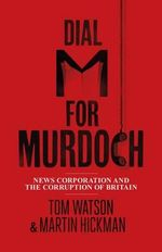Dial M for Murdoch : News Corporation and the Corruption of Britain - Tom Watson