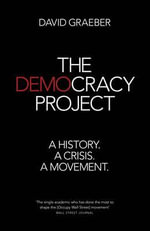 The Democracy Project : A History, a Crisis, a Movement - David Graeber