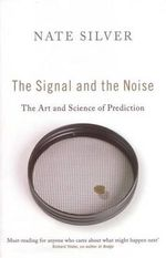 The Signal and the Noise : The Art and Science of Prediction - Nate Silver