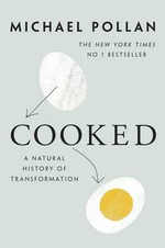 Cooked : A Natural History of Transformation - Michael Pollan