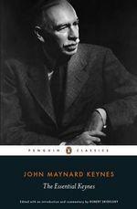 The Essential Keynes : Penguin Classics - John Maynard Keynes